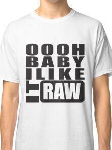 i like it raw... Classic T-Shirt