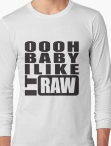 i like it raw... Long Sleeve T-Shirt