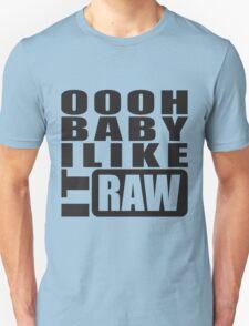 i like it raw... T-Shirt