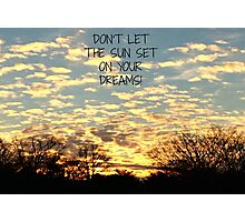 Don't Let the sun set on your dreams Photographic Print