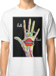Talk to the Hand Classic T-Shirt