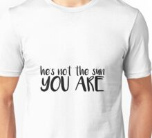 He's Not the Sun Unisex T-Shirt