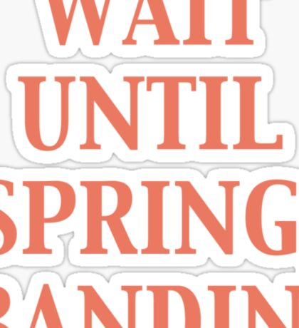 Wait until spring, Bandini Sticker