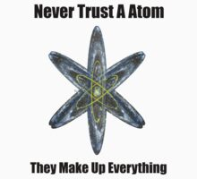 Never Trust A Atom. They make up everything Kids Tee
