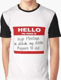 Hello My Name is Inigo Montoya You Drank My Coffee Graphic T-Shirt