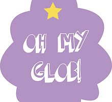Oh My Glob! by tirmedesign