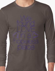 We found love... in a hopeless place Long Sleeve T-Shirt