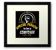IT TAKES A SPECIAL PERSON TO BE A COMPOSER Framed Print
