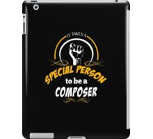 IT TAKES A SPECIAL PERSON TO BE A COMPOSER iPad Case/Skin