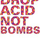 drop acid.. not bombs by dynam