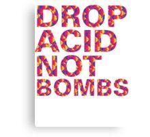 drop acid.. not bombs Canvas Print