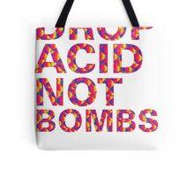 drop acid.. not bombs Tote Bag