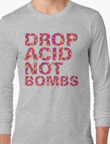 drop acid.. not bombs Long Sleeve T-Shirt