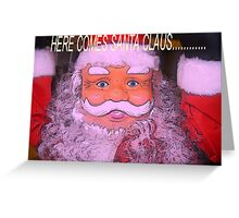 Here Comes Santa Claus............... Greeting Card