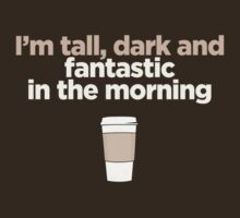 I'm tall, dark and fantastic in the morning. by RexLambo