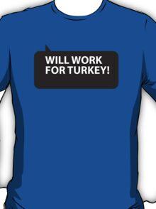 Will Work for Turkey T-Shirt