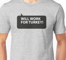 Will Work for Turkey Unisex T-Shirt
