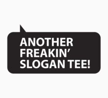 Another Freakin' Slogan by PaintMeBlack