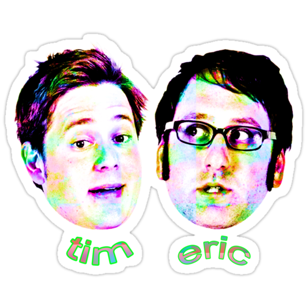 Tim and Eric Awesome Show Great Job! - Tim/Eric by AreYouRevolting