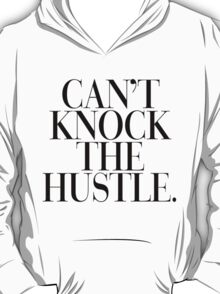 Can't knock the hustle. T-Shirt