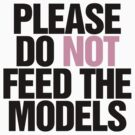 Please do not feed the models. by RexLambo
