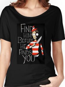 Find him before he finds you Women's Relaxed Fit T-Shirt
