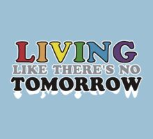 Living Like There's No Tomorrow by ezcreative