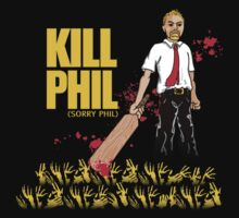 Kill Phil (Sorry Phil) by LocoRoboCo