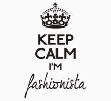 Keep calm I'm fashionista by GraceMostrens