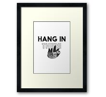Hang In There- black print Framed Print