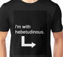 I'm With Hebetudinous Unisex T-Shirt