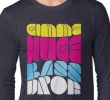 Gimme Bass Drop! Long Sleeve T-Shirt