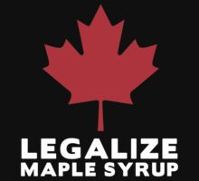 Legalize Maple Syrup by Thomas Jarry