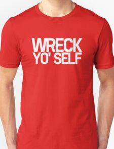 Wreck Yo' Self T-Shirt