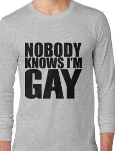 Nobody Knows I'm Gay Long Sleeve T-Shirt