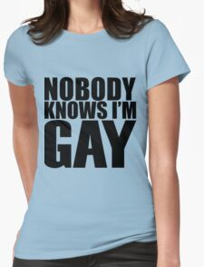 Nobody Knows I'm Gay Womens Fitted T-Shirt