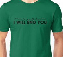 """. . . I will end you""  Unisex T-Shirt"