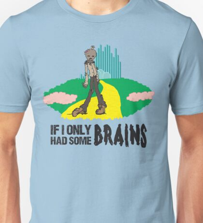 If I Only Had Some Brains - Wizard of Oz Zombie Parody Unisex T-Shirt