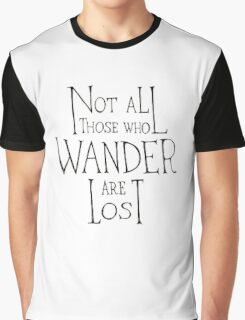 Not all who wander are lost - Lord of the rings quote Graphic T-Shirt