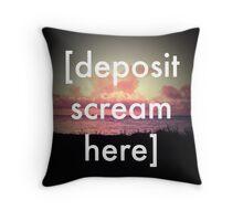 [Deposit Scream Here] Throw Pillow