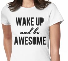 Wake up and be awesome Womens Fitted T-Shirt