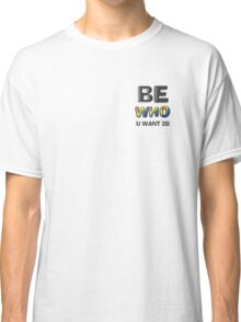 Be Who You Want To Be! Freedom Message: Discrete Black Classic T-Shirt