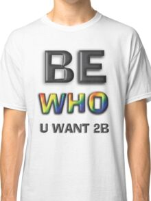 Be Who You Want To Be! Freedom Rainbow Design: Large Black Classic T-Shirt