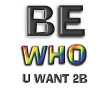 Be Who You Want To Be! Freedom Rainbow Design: Large Black Photographic Print