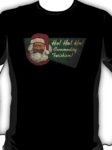 Ho! Ho! Ho! Commodity Fetishism! T-Shirt