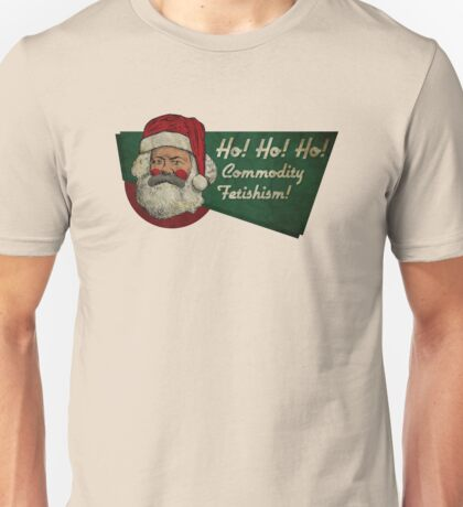 Ho! Ho! Ho! Commodity Fetishism! Unisex T-Shirt