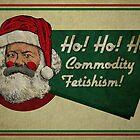 Ho! Ho! Ho! Commodity Fetishism! by Motski