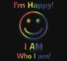 I'm Happy! I Am Who I Am! (Freedom Rainbow Design) by Swedos-Artistic