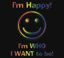 I'm Happy I'm Who I Want To Be! Freedom Rainbow Design by Swedos-Artistic