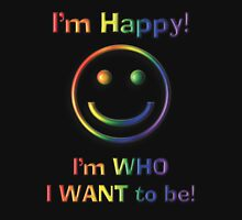 I'm Happy I'm Who I Want To Be! Freedom Rainbow Design Unisex T-Shirt